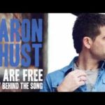 We Are Free – Story Behind the Song – Aaron Shust